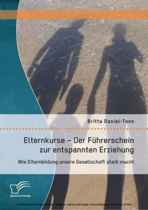 Elternkurse - Der Führerschein zur entspannten Erziehung: Wie Elternbildung unsere Gesellschaft stark macht