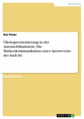 Ökologieorientierung in der Automobilindustrie. Die Markenkommunikation eines Sportevents der Audi AG
