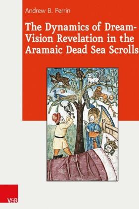 The Dynamics of Dream-Vision Revelation in the Aramaic Dead Sea Scrolls