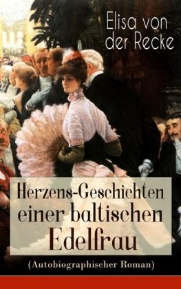 Herzens-Geschichten einer baltischen Edelfrau (Autobiographischer Roman)