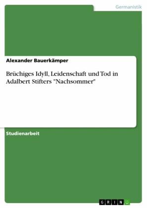 Brüchiges Idyll, Leidenschaft und Tod in Adalbert Stifters 'Nachsommer'
