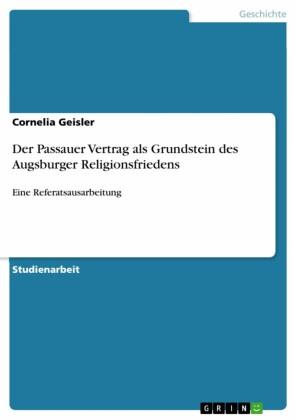 Der Passauer Vertrag als Grundstein des Augsburger Religionsfriedens
