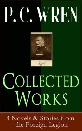 Collected Works of P. C. WREN: 4 Novels & Stories from the Foreign Legion