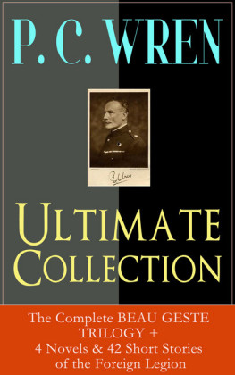 P. C. WREN Ultimate Collection: The Complete BEAU GESTE TRILOGY + 4 Novels & 42 Short Stories of the Foreign Legion