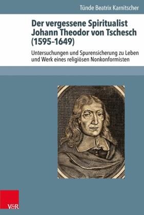 Der vergessene Spiritualist Johann Theodor von Tschesch (1595-1649)