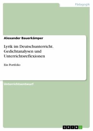 Lyrik im Deutschunterricht. Gedichtanalysen und Unterrichtsreflexionen