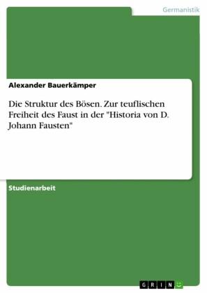 Die Struktur des Bösen. Zur teuflischen Freiheit des Faust in der 'Historia von D. Johann Fausten'