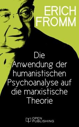 Die Anwendung der humanistischen Psychoanalyse auf die marxistische Theorie
