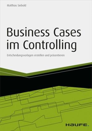 Business Cases im Controlling - inkl. Arbeitshilfen online