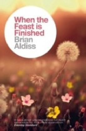 When the Feast is Finished (The Brian Aldiss Collection)