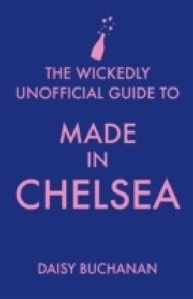 Wickedly Unofficial Guide to Made in Chelsea