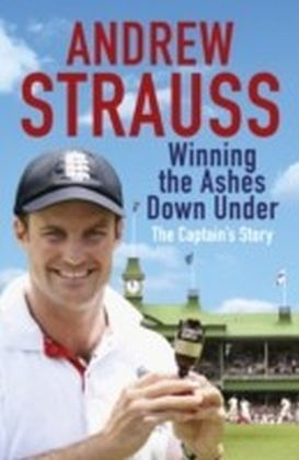 Andrew Strauss: Winning the Ashes Down Under