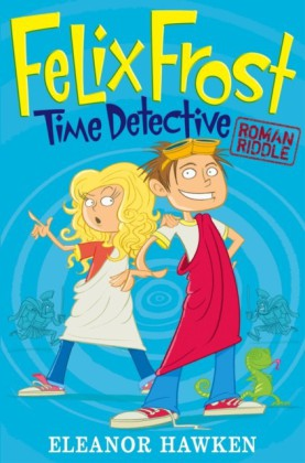 Felix Frost Time Detective: Roman Riddle