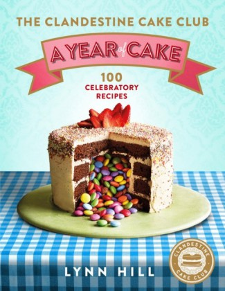 Clandestine Cake Club: A Year of Cake