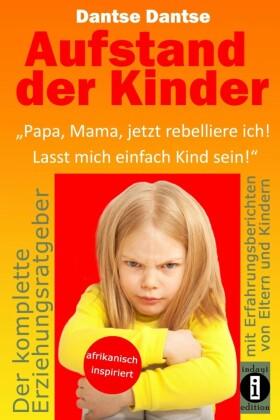 Aufstand der Kinder: 'Papa, Mama, jetzt rebelliere ich! Lasst mich einfach Kind sein!'
