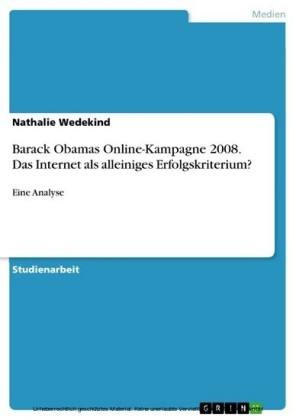 Barack Obamas Online-Kampagne 2008. Das Internet als alleiniges Erfolgskriterium?