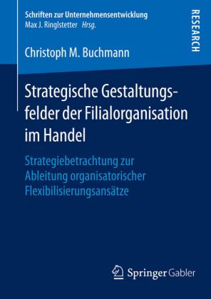 Strategische Gestaltungsfelder der Filialorganisation im Handel