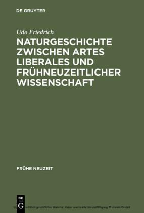 Naturgeschichte zwischen artes liberales und frühneuzeitlicher Wissenschaft