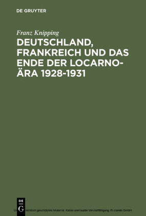 Deutschland, Frankreich und das Ende der Locarno-Ära 1928-1931