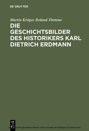 Die Geschichtsbilder des Historikers Karl Dietrich Erdmann
