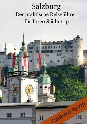 Salzburg - Der praktische Reiseführer für Ihren Städtetrip