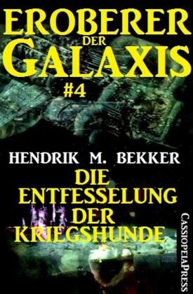 Eroberer der Galaxis #4: Die Entfesselung der Kriegshunde