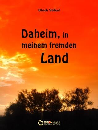 Daheim, in meinem fremden Land