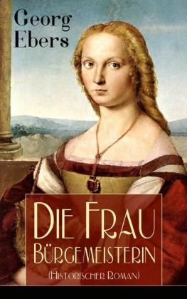 Die Frau Bürgemeisterin (Historischer Roman)