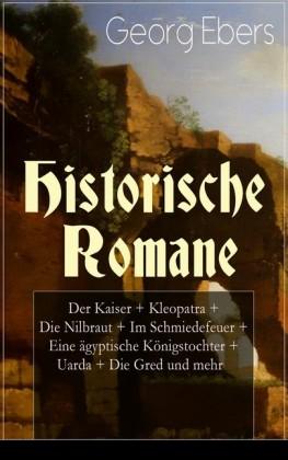 Historische Romane: Der Kaiser + Kleopatra + Die Nilbraut + Im Schmiedefeuer + Eine ägyptische Königstochter + Uarda + Die Gred und mehr