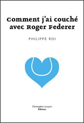 Comment j'ai couché avec Roger Federer