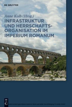 Infrastruktur und Herrschaftsorganisation im Imperium Romanum