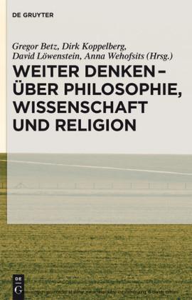 Weiter denken - über Philosophie, Wissenschaft und Religion