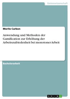 Anwendung und Methoden der Gamification zur Erhöhung der Arbeitszufriedenheit bei monotoner Arbeit