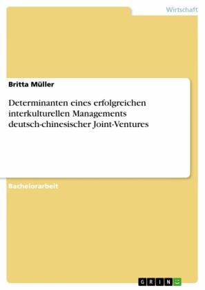 Determinanten eines erfolgreichen interkulturellen Managements deutsch-chinesischer Joint-Ventures