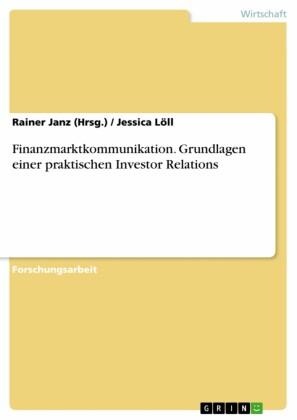 Finanzmarktkommunikation. Grundlagen einer praktischen Investor Relations