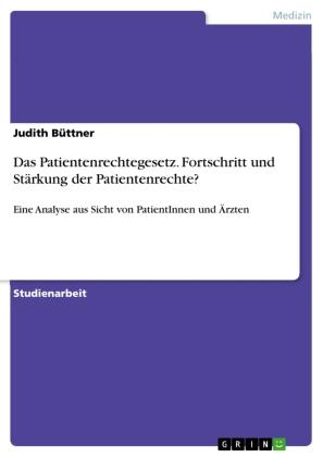 Das Patientenrechtegesetz. Fortschritt und Stärkung der Patientenrechte?