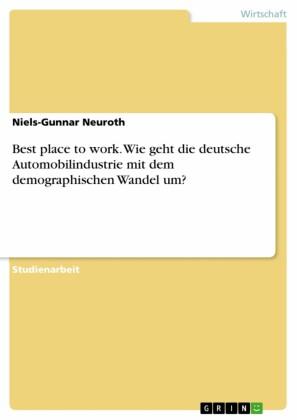 Best place to work. Wie geht die deutsche Automobilindustrie mit dem demographischen Wandel um?