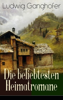 Ludwig Ganghofer: Die beliebtesten Heimatromane