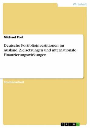 Deutsche Portfolioinvestitionen im Ausland. Zielsetzungen und internationale Finanzierungswirkungen