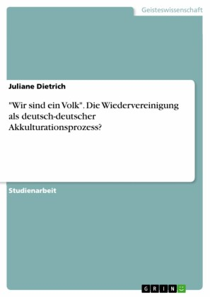'Wir sind ein Volk'. Die Wiedervereinigung als deutsch-deutscher Akkulturationsprozess?