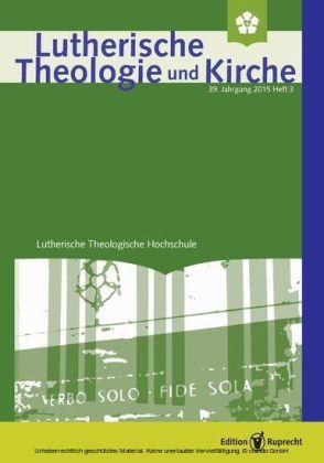 Lutherische Theologie und Kirche 3/2015