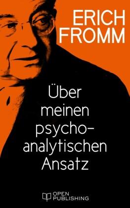 Über meinen psychoanalytischen Ansatz