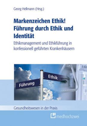 Markenzeichen Ethik! Führung durch Ethik und Identität