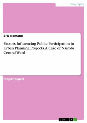 Factors Influencing Public Participation in Urban Planning Projects. A Case of Nairobi Central Ward
