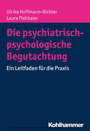 Die psychiatrisch-psychologische Begutachtung