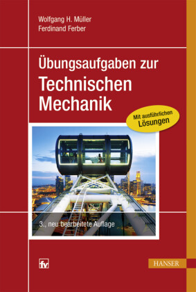 Übungsaufgaben zur Technischen Mechanik