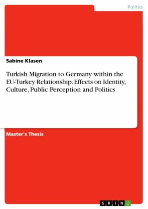 Turkish Migration to Germany within the EU-Turkey Relationship. Effects on Identity, Culture, Public Perception and Politics