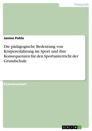 Die pädagogische Bedeutung von Körpererfahrung im Sport und ihre Konsequenzen für den Sportunterricht der Grundschule
