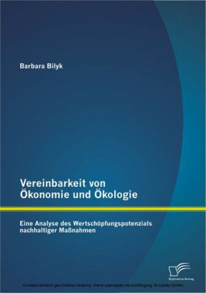 Vereinbarkeit von Ökonomie und Ökologie: Eine Analyse des Wertschöpfungspotenzials nachhaltiger Maßnahmen