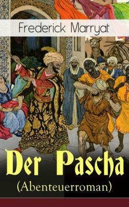 Der Pascha (Abenteuerroman) - Vollständige deutsche Ausgabe